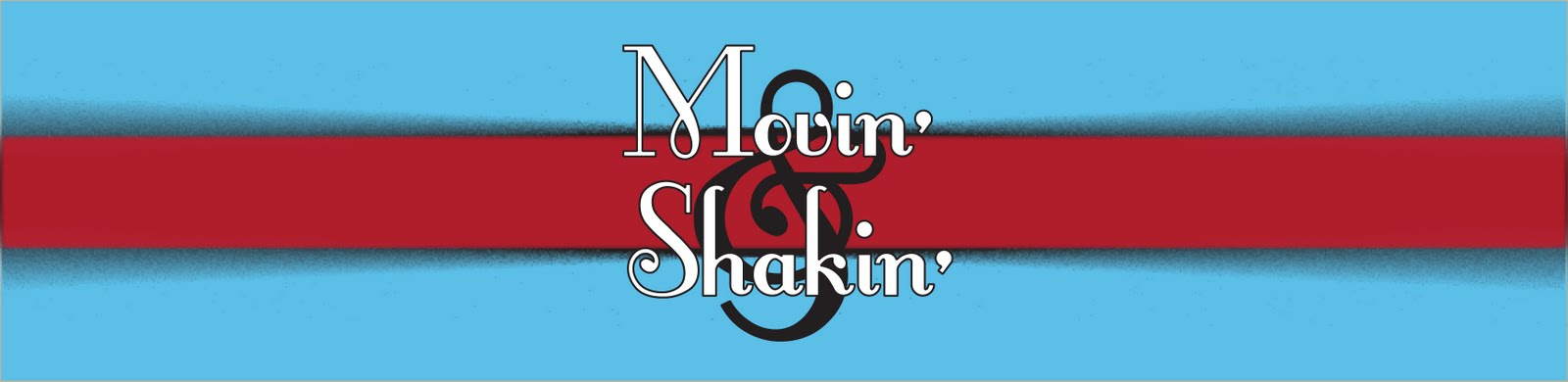 Movin' and Shakin'