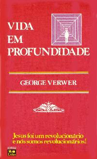George Verwer - Vida Em Profundidade