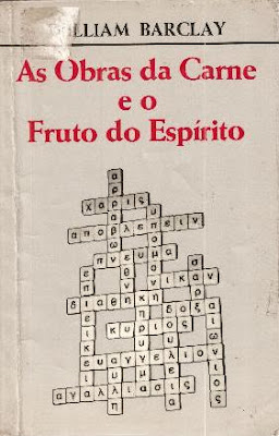 William Barclay - As Obras da Carne e o Fruto do Espírito