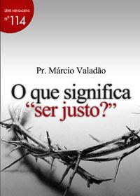 Márcio Valadão - O Que Significa Ser Justo?