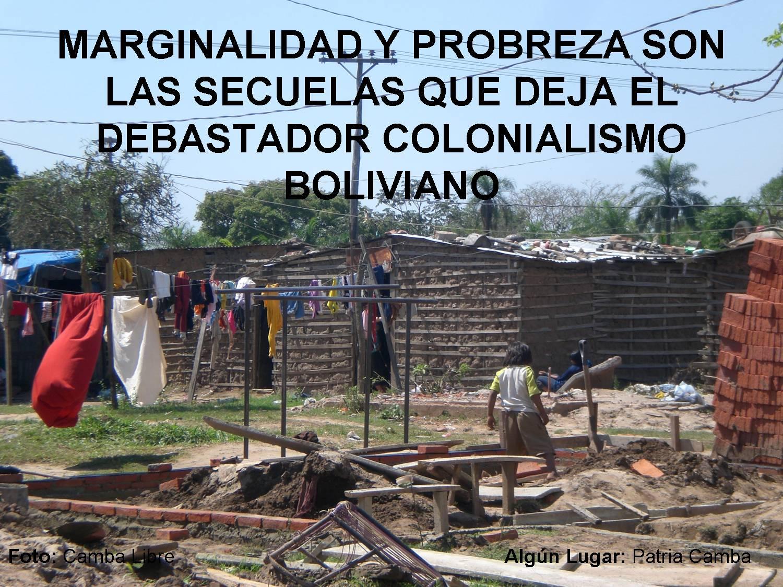 Cambas libres boliva sinonimo de marginalidad y pobreza