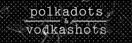polkadots & vodkashots