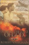 Touch The Face Of God A WWII Novel