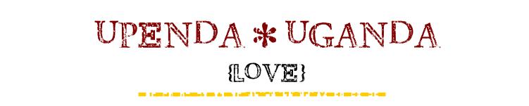 Upenda {Love} Uganda