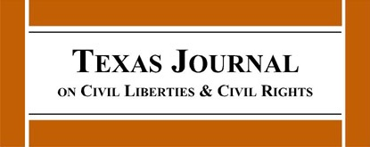 Texas Journal on Civil Liberties and Civil Rights