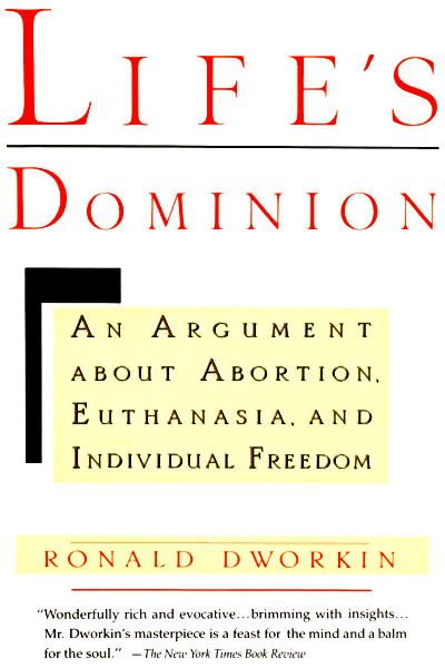 Life's Dominion - An Argument about Abortion Euthanasia, and Individual Freedom - Ronald Dworkin