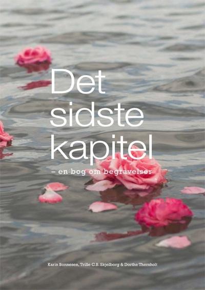 Det sidste kapitel - en bog om begravelser - Karin Bonnesen, Trille C.B. Skjelborg & Dorthe Thersholt