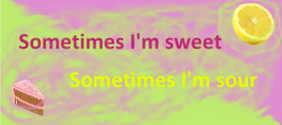 Sometimes I'm sweet, sometimes I'm sour