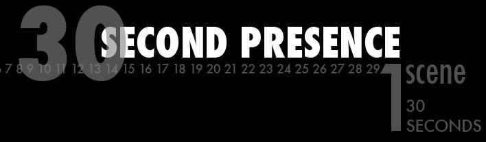 30 Second Presence