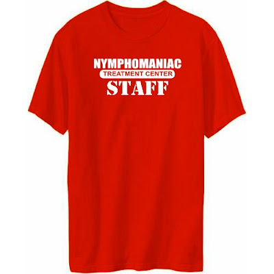 Nymphomaniac Treatment Center Staff - T-Shirt