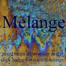 I'm a proud member of the Melange team of artists