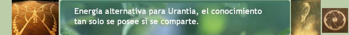 Energía alternativa para Urantia, el   conocimiento tan solo se posee si se comparte.