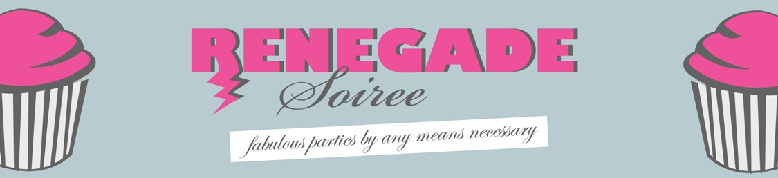 Renegade Soiree:   Fabulous Parties By Any Means Necessary