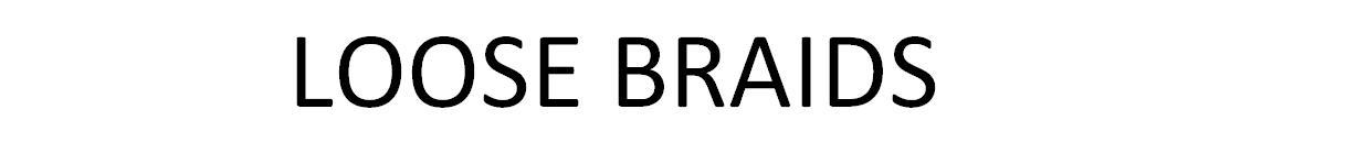 LOOSE BRAIDS