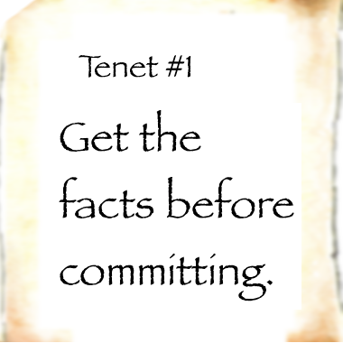 Tenet #1: Get the facts before committing.