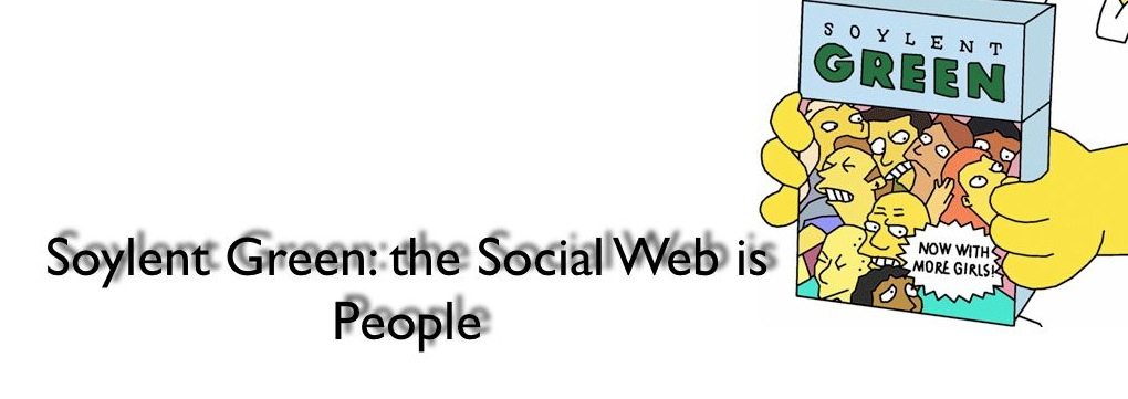 Soylent Green: the Social Web is People