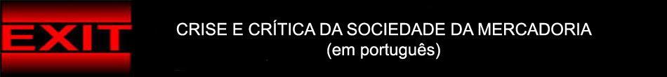 EXIT! CRISE E CRÍTICA DA SOCIEDADE DA MERCADORIA (em português)