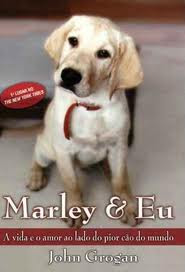 MARLEY E EU: A vida e o amor ao lado do pior cão do mundo.