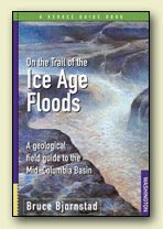 On the Trail of the Ice Age Floods by Bruce Bjornstad