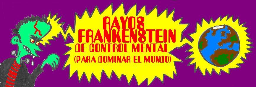 Rayos Frankenstein de Control Mental (para dominar el Mundo)