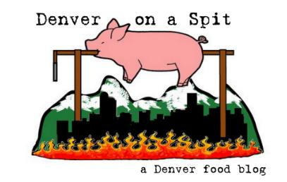 Denver on a Spit: A Denver Food Blog