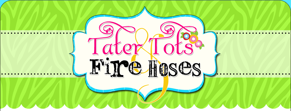 Tater Tots and Fire Hoses