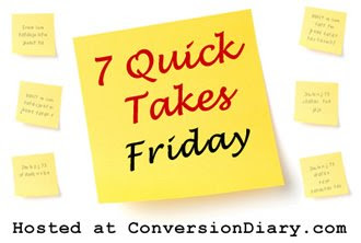7 quick takes sm 7 Quick Takes Friday (vol. 21)