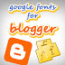 Blogger Font Hacks By Using Google Font