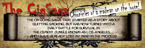 The CigSaga - Chronicles of a madman on the loose!
