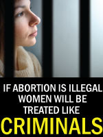 If Abortion is illegal, women will be criminals