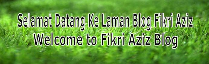Selamat Datang Ke Laman Blog Fikri Aziz