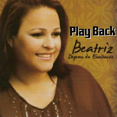 Beatriz - Degrau da Exalta��o (playback)