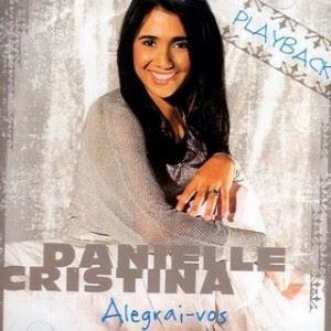 Danielle Cristina   Alegrai vos (2007) Play Back | músicas