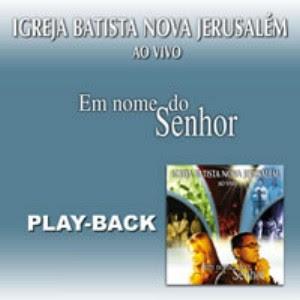 Igreja Batista Nova Jerusalém   Em Nome do Senhor (2005) Play Back | músicas