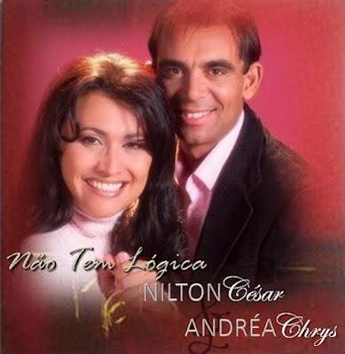 Nilton Cezar & Andrea Chrys - Não Tem Lógica