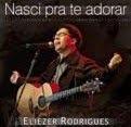 Eliezer Rodrigues - Nasci Pra Te Adorar (2009)