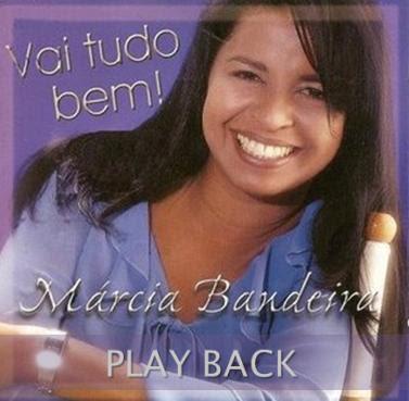 Márcia Bandeira - Vai Tudo Bem! Play Back