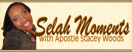 Selah Moments with Apostle Stacey Woods