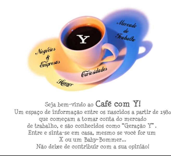 Café com Y - Mercado de Trabalho, Negócios, Empresas e Geração Y