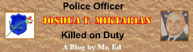 Police Officer Joshua T. Miktarian, Killed on Duty