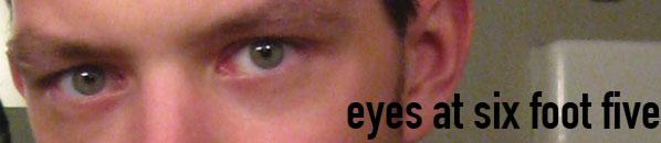 """Eyes At 6'5"""""""