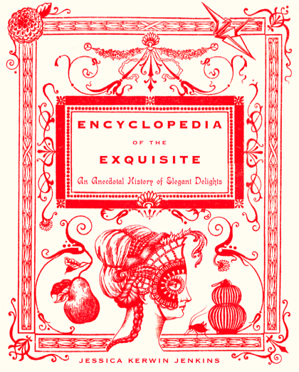 The Encyclopedia of the Exquisite by Jessica Jenkins