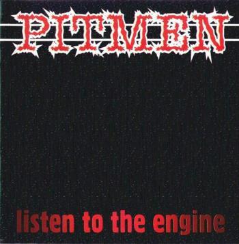 Pitmen - Listen To The Engine [1997]