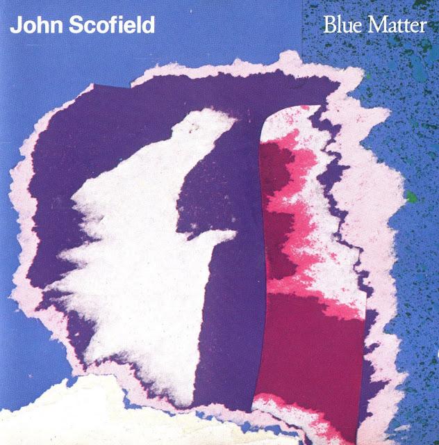 John Scofield - Blue Matter on Gramavision 1987