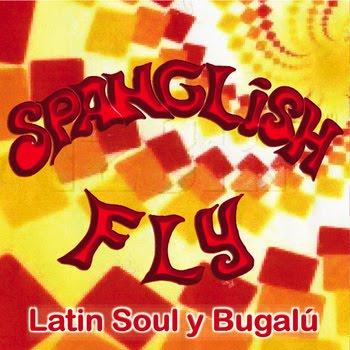 Spanglish Fly - Latin Soul y BugalГє