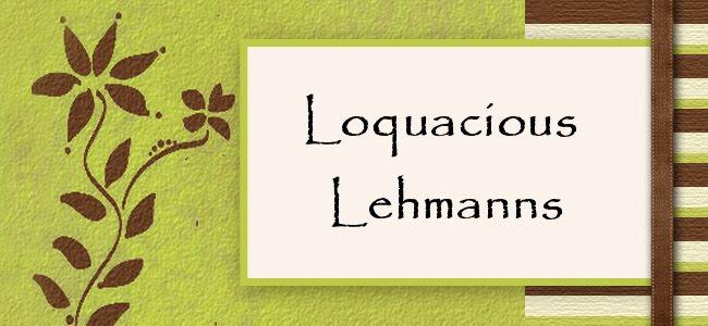 Loquacious Lehmanns