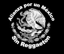 ALIANZA POR UN MEXICO SIN REGGAETON