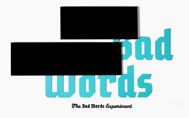 The Bad Words Experiment