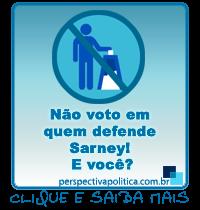 Campanha: Não voto em quem defende Sarney!