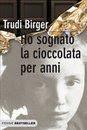HO SOGNATO LA CIOCCOLATA PER ANNI di Trudi Birger